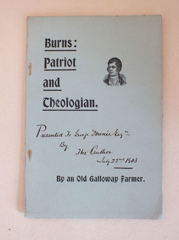 Burns: Patriot and Theologian From Thoughts On Natural Theology by an Old Galloway Farmer, R C Mc Culloch