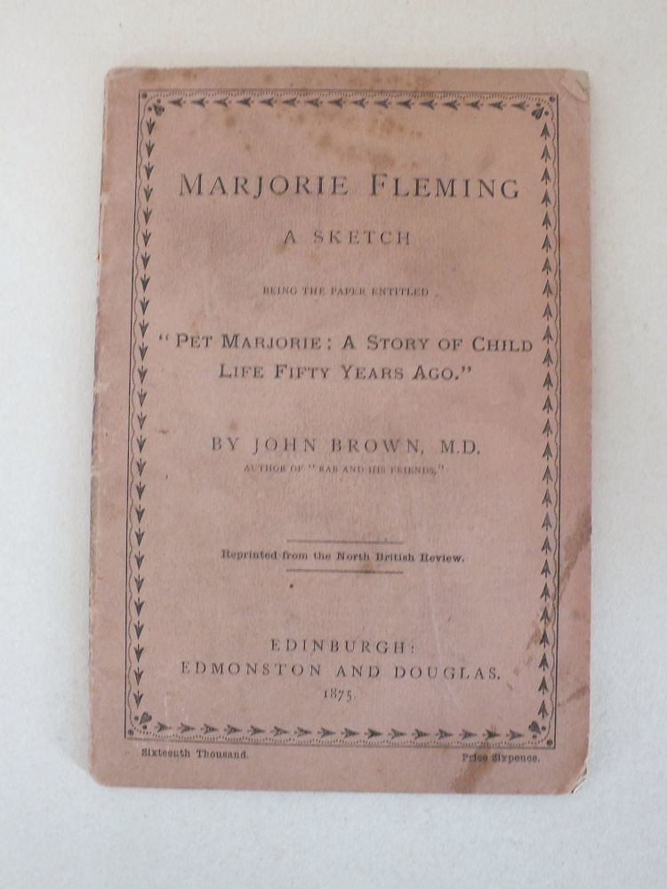 Marjorie Fleming, A Sketch: Being the Paper Entitled, Pet Marjorie, A Story of Child Life Fifty Years Ago By John Brown M D