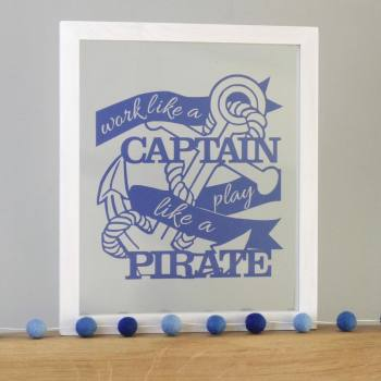 Work like a Captain Play like a Pirate Papercut Quote