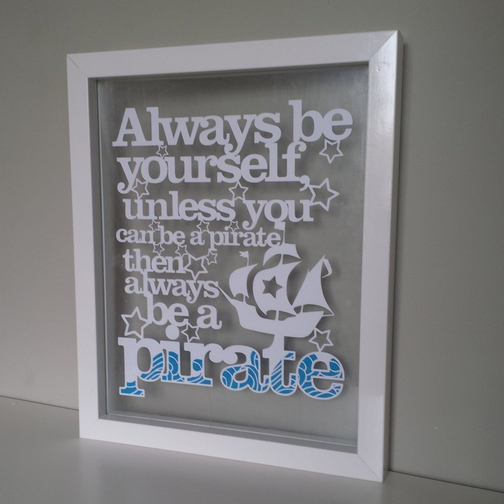 Always be a Pirate Papercut Quote