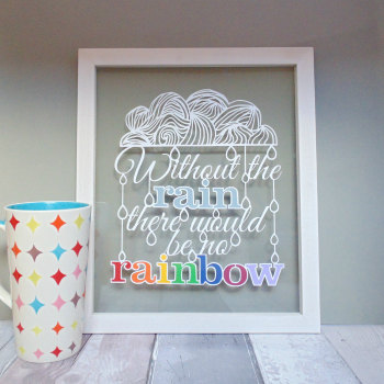 Without The Rain There Would Be No Rainbow Papercut Quote