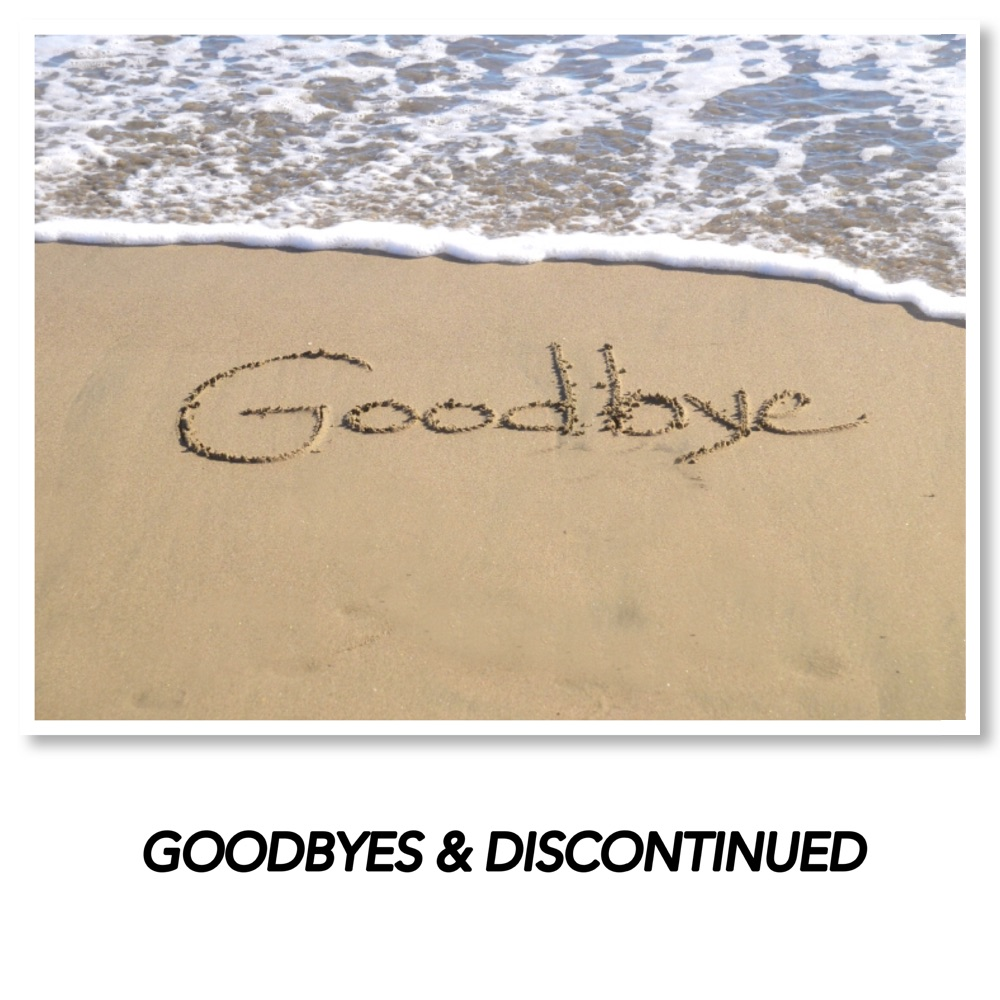 GOODBYES & DISCONTINUED