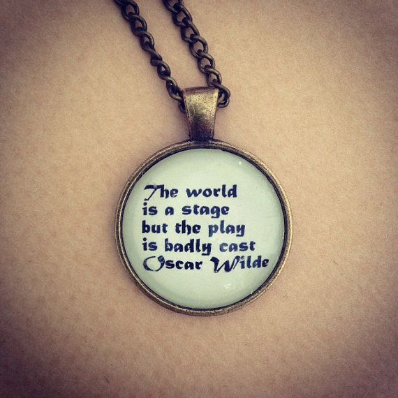 World is a Stage / Oscar Wilde Quote Necklace