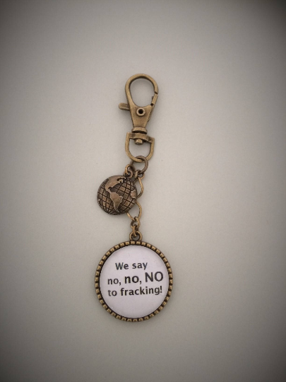 We Say No No NO to Fracking Keyring / Keychain /Donation to KMPC
