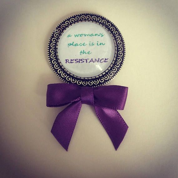 A Woman's Place is in the Resistance Pin / Brooch