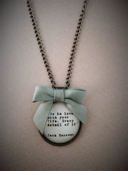 Be In Love with your Life - Jack Kerouac Quote Necklace