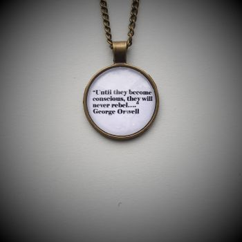 "George Orwell ""Until they become Conscious"" Necklace"