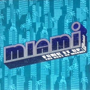 Miami - Funk It Up: The Best Of Miami