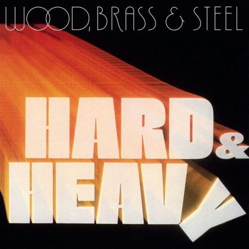 Wood, Brass & Steel - Hard & Heavy (LP)
