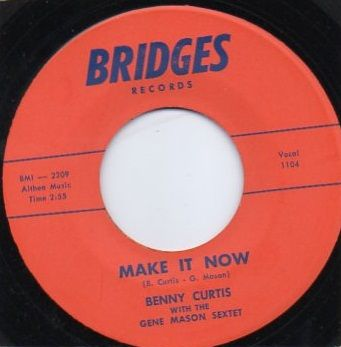 BENNY CURTIS WITH THE GENE MASON SEXTET - MAKE IT NOW