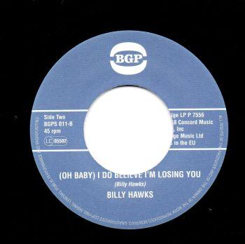 BILLY HAWKS - (OH BABY) I DO BELIEVE I AM LOSING YOU