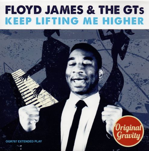 FLOYD JAMES & THE GT's - KEEP LIFTING ME HIGHER (EP)