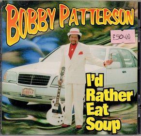 BOBBY PATTERSON - I'D RATHER EAT SOUP
