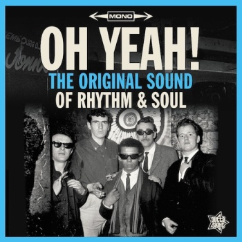 VARIOUS ARTISTS - OH YEAH! - THE ORIGINAL SOUND OF RHYTHM & SOUL
