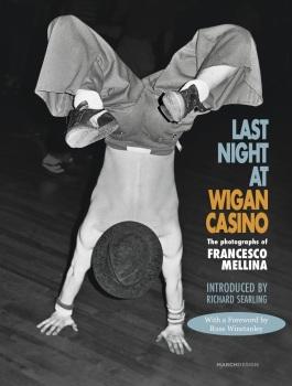 LAST NIGHT AT WIGAN CASINO: THE PHOTOGRAPHS OF FRANCESCO MELLINA (SIGNED COPIES)