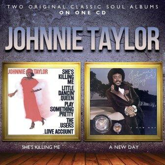 Johnnie Taylor: She's Killing Me / A New Day