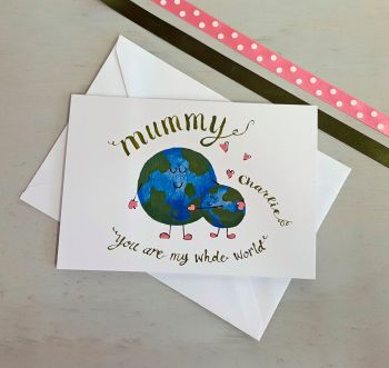 Mummy You Are My Whole World Card