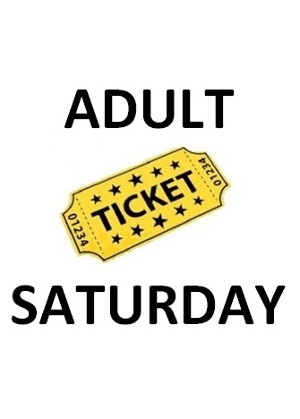 ADULT SATURDAY ONLY