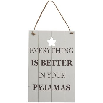 """Fun Wall sign """"Everything is better in your pyjamas""""."""