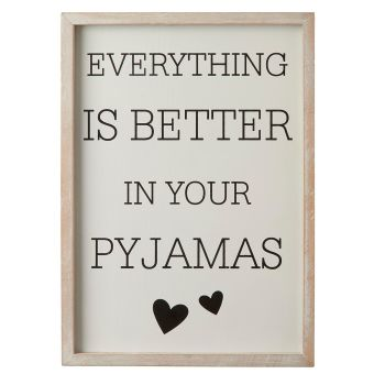 Everything is better in your pyjamas quirky wall sign