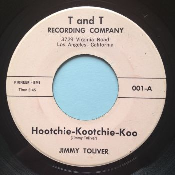 Jimmy Toliver - Hootchie-Kootchie-Koo - T and T - Ex