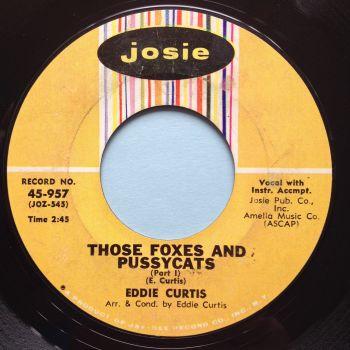 Eddie Curtis - Those Foxes and pussycats - Pt 1 b/w Pt 2 - Josie - VG+