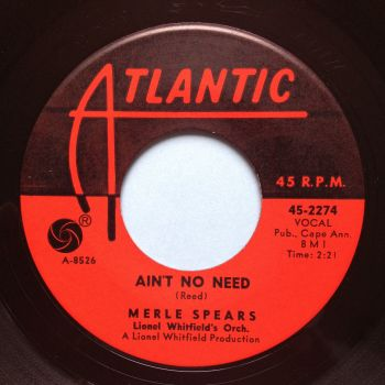 Merle Spears - Ain't no need b/w It's just a matter of time - Atlantic - Ex