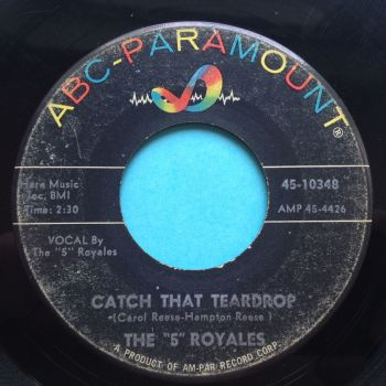 5 Royales - Catch that teardrop - ABC - VG+