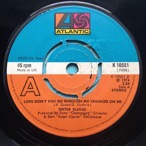 Sister Sledge - Love don't you go through no changes on me - U.K. Atlantic