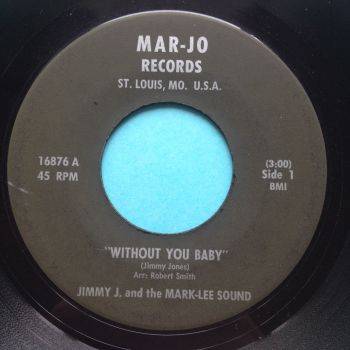Jimmy J and the Mark-Lee Sound - Without you baby - Mar-Jo - VG+