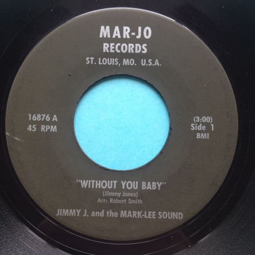 Jimmy J and the Mark-Lee Sound - Without you baby - Mar-Jo - Ex-