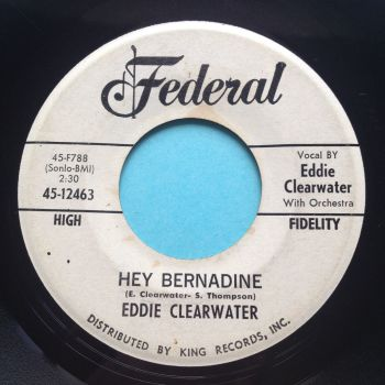 Eddie Clearwater - Hey Bernadine b/w A real good time - Federal promo - VG+