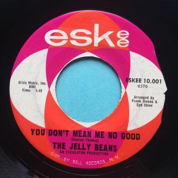 Jelly Beans - You don't mean me no good b/w I'm hip to you - Eskee - Ex