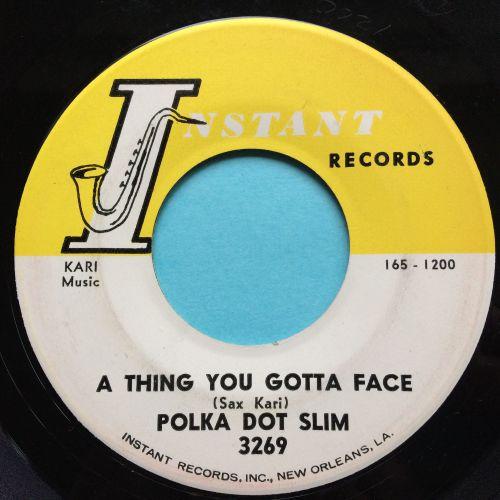 Polka Dot Slim - A thing you gotta face b/w Ain't broke, ain't hungry - Ins