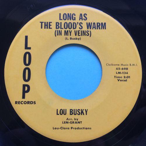 Lou Busky - Long as the blood's warm (in my veins) - Loop - Ex-