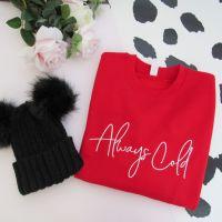 "<!-- 012 -->""ALWAYS COLD"" Women's Slogan Sweatshirt....New 2020 Style"