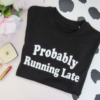 """Probably Running Late"" Women's Slogan Organic Cotton Short Sleeve Tee"