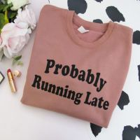 <!-- 002 --> Probably Running Late Women's Slogan Sweatshirt Jumper