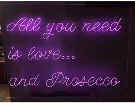 """All you need is love... and Prosecco"" Neon sign"