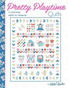 Pretty Playtime Quilts  Book ~ Elea Lutz