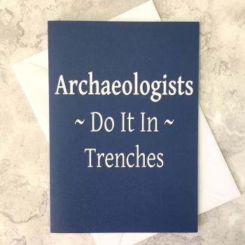 Archaeologists Do It In Trenches Greetings Card