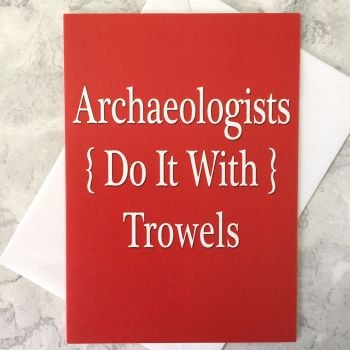 Archaeologists Do It With Trowels Greetings Card