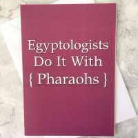 Egyptologists Do It With Pharaohs