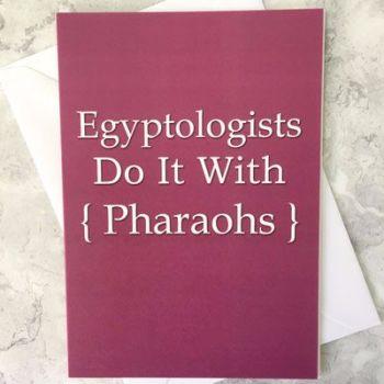 Egyptologists Do It With Pharaohs