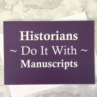 Historians Do It With Manuscripts