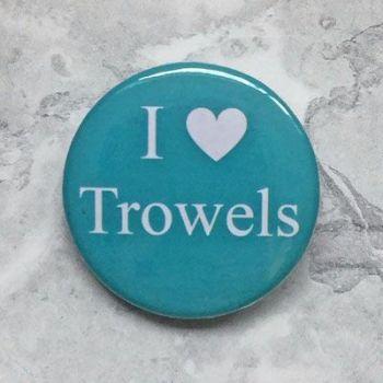 I Love Trowels