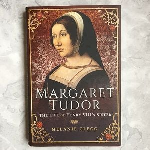 The cover of the book Margaret Tudor: The Life of Henry VIII's Sister, by Melanie Clegg