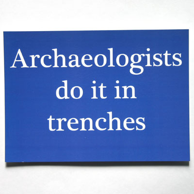 Archaeologists Do It In Trenches