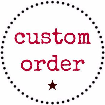 Custom Order for Vanessa Thompson