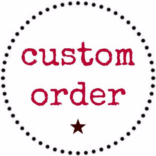 Custom Order for Julie Ann Thomas